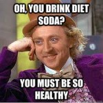 oh you drink diet soda?